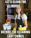 Let's Clean The House, Before The Cleaning Lady...