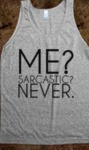 Me? Sarcastic Never