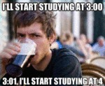 I'll Start Studying At 3:00, 3:01 I'll Start...