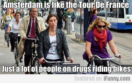 Amsterdam Is Like The Tour De France...