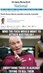 Who The Fuck Would Want To Attack Australia?