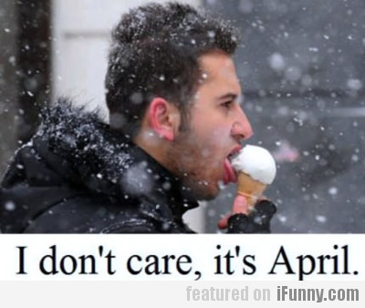 I Don't Care, It's April