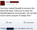 One Time I Asked Gandalf To Summon The Band..