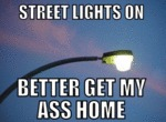 Street Lights On, Better Get My Ass Home