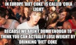 In Europe Diet Coke Is Called Cola Light...