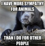 I Have More Sympathy For Animals, Than I Do...