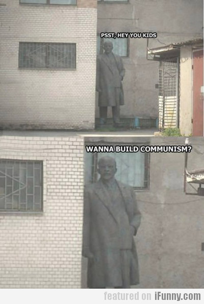 Psst, Hey You Kids, Wanna Build Communism?