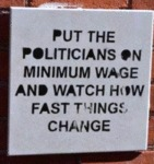 Put The Politicians On Minimum Wage And Watch...