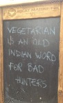 Vegetarian Is An Old Indian Word For Bad Hunters