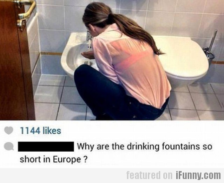 Why Are The Drinking Fountains So Short In Europe?