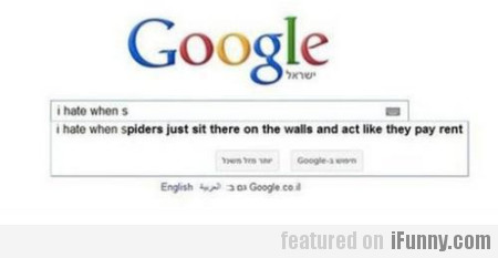 I hate when spiders..