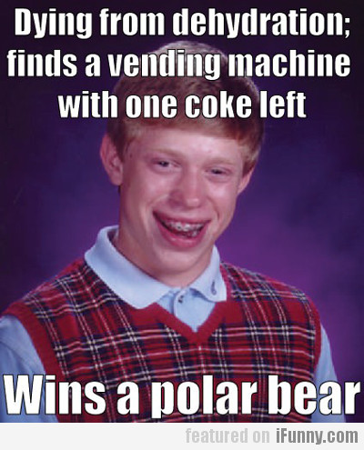 Dying From Dehydration; Finds A Vending Machine...