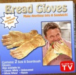 Bread Gloves, Make Anything Into A Sandwich...