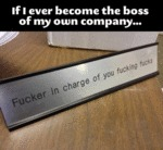 If I Ever Become The Boss Of My Own Company...