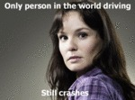 Only Person In The World Driving, Still Crashes