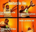 Janitors Be Like, From The Windows To The Walls...