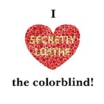 I Secretly Loathe The Color Blind