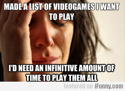 made a list of video games i want to play...