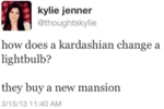 How Does A Kardashian Change A Lightbulb?