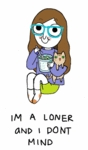 I'm A Loner And I Don't Mind