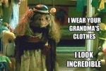 I Wear Your Grandma's Clothes, I Look Incredible
