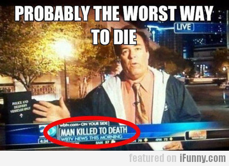 Probably The Worst Way To Die