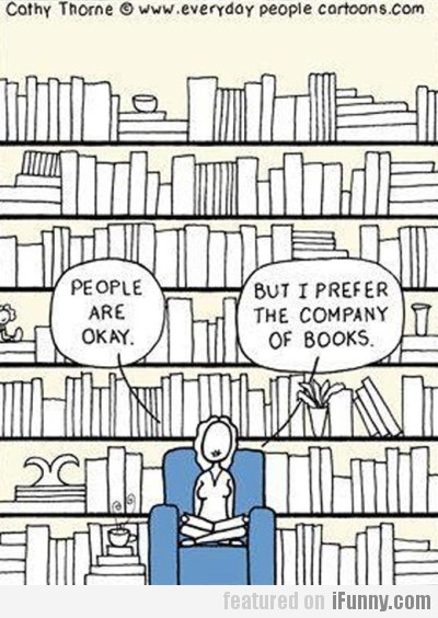 People are okay, but i prefer the company of books