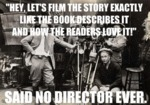 Hey, Let's Film The Story Exactly Like The Book...