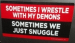 Sometimes I Wrestle With My Demons..