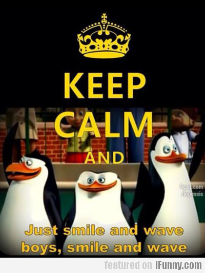 Keep Calm And Just Smile And Wave Boys