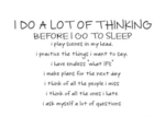 I Do A Lot Of Thinking Before I Go To Sleep
