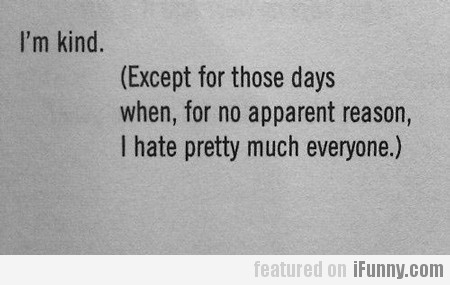 i'm kind, except for those days when...