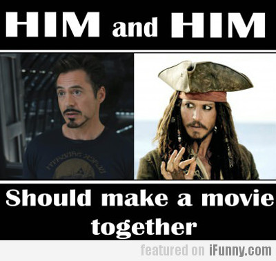 Him And Him, Should Make A Movie Together