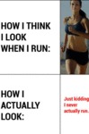 How I Think I Look When I Run...