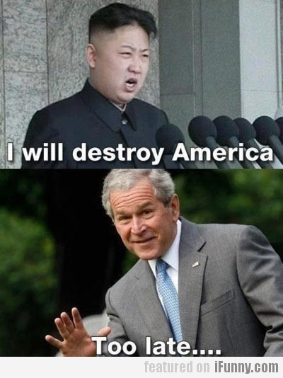 i will destroy america, too late...