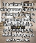 That Awkward Moment When You Ran Up The Stairs...