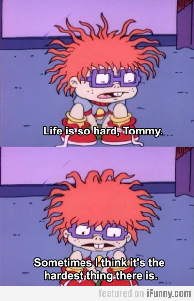 Life Is So Hard, Tommy...