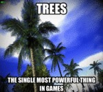 Trees, The Single Most Powerful Thing In Games