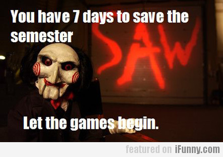 you have 7 days to save the semester...