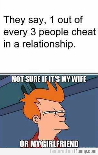 They Say 1 Out Of Every 3 People Cheat In A...