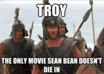 Troy, The Only Movie Sean Bean Doesn't Die In...