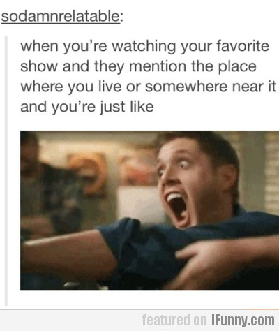 When You're Watching Your Favorite Show