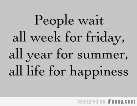 People Wait All Week For Friday