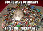 You Humans Overreact