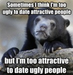 Sometimes I Think I'm Too Ugly To Date...