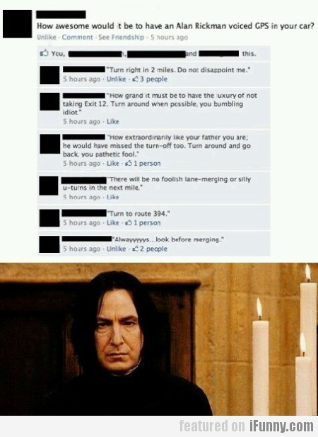 How Awesome Would It Be To Have Alan Rickman...