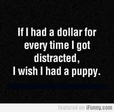 if i had a dollar for every time i got...