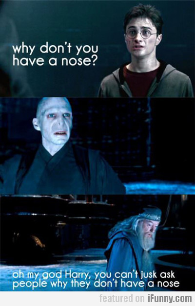 why don't you have a nose?
