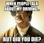 When People Talk About My Driving...