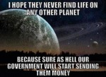 I Hope They Never Find Life On Any Other Planet...